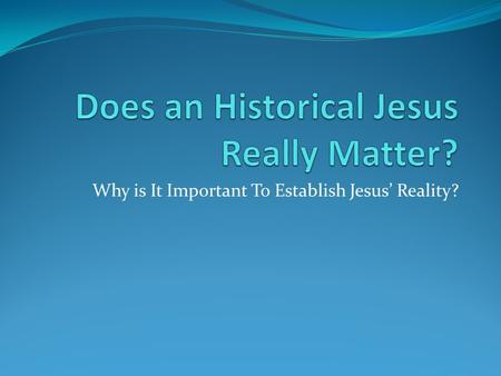 Why is It Important To Establish Jesus' Reality?.