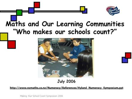 "Making Your School Count Symposium 2006 Maths and Our Learning Communities ""Who makes our schools count?"" July 2006"