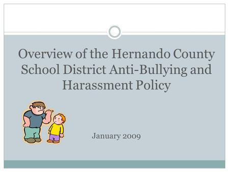 Overview of the Hernando County School District Anti-Bullying and Harassment Policy January 2009.