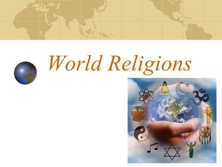 World Religions Major Religions of the World Christian Muslim Hinduism Buddhism Judaism.
