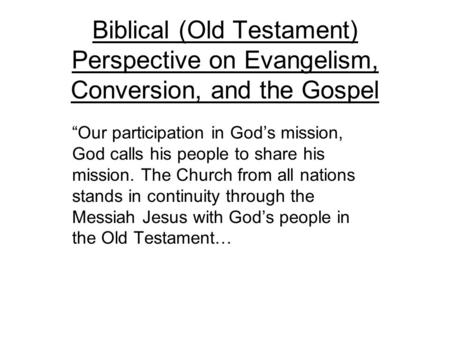 "Biblical (Old Testament) Perspective on Evangelism, Conversion, and the Gospel ""Our participation in God's mission, God calls his people to share his mission."