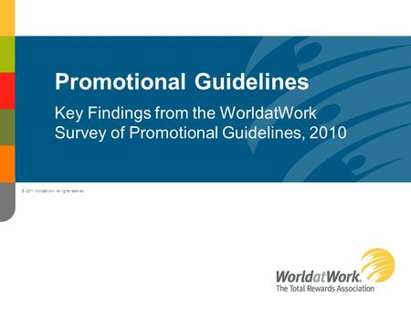 Promotional Guidelines Key Findings from the WorldatWork Survey of Promotional Guidelines, 2010 © 2011 WorldatWork. All rights reserved.