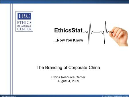 EthicsStat …Now You Know The Branding of Corporate China Ethics Resource Center August 4, 2009.