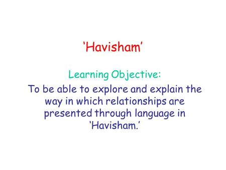 'Havisham' Learning Objective: To be able to explore and explain the way in which relationships are presented through language in 'Havisham.'