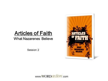 Articles of Faith What Nazarenes Believe www..com Session 2.