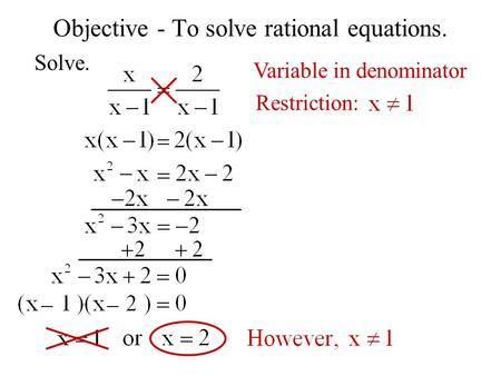 Objective - To solve rational equations. Solve. Variable in denominator Restriction: