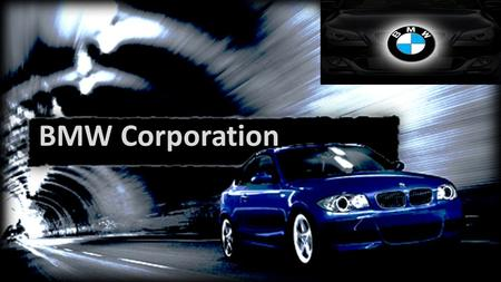 BMW Corporation. BMW PROFILE Company Information Services Provided Building automobiles and Airplane engines Brief history : 97 years Visions of BMW CEO: