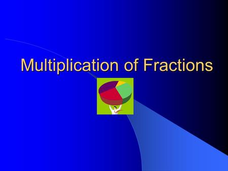 Multiplication of Fractions. Times You Would Multiply a Fraction Times a Fraction Your family eats 1/8 of 1/2 of a left over wedding cake. 1/8 of 1/2.
