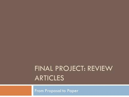 FINAL PROJECT: REVIEW ARTICLES From Proposal to Paper.