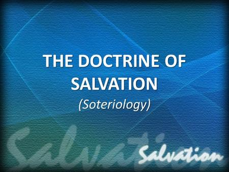THE DOCTRINE OF SALVATION (Soteriology). Introduction: God foreknew all that was to take place in man's fall, and He planned that such salvation was needed.