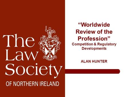 """Worldwide Review of the Profession"" Competition & Regulatory Developments ALAN HUNTER."