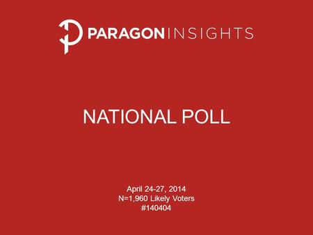 NATIONAL POLL April 24-27, 2014 N=1,960 Likely Voters #140404.