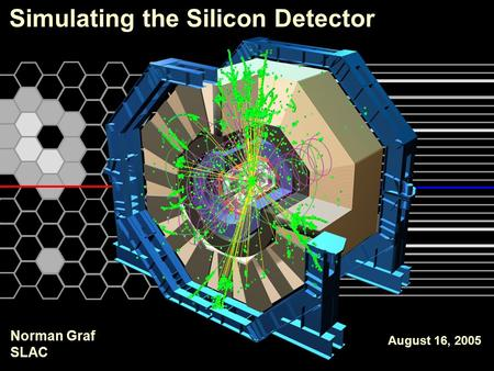 Simulating the Silicon Detector August 16, 2005 Norman Graf SLAC.