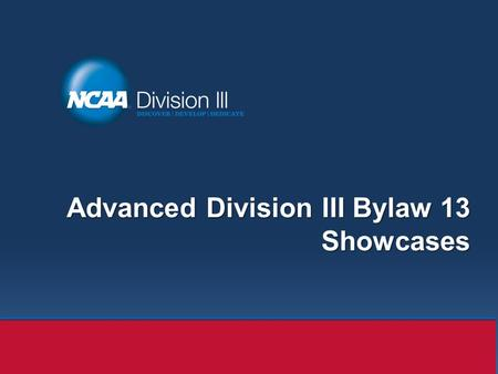 Advanced Division III Bylaw 13 Showcases. Overview Distinction between a tryout event and a camp/clinic. Recruiting or scouting services. Coach involvement.