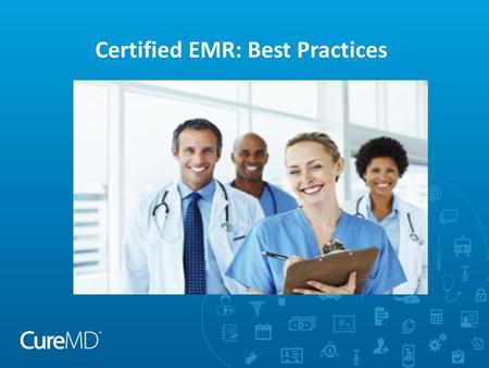 Certified EMR: Best Practices. Objectives  Use reportable data within CureMD's platform  Create notes efficiently and link information from the EMR.