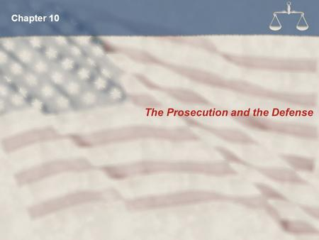 The Prosecution and the Defense Chapter 10. District Attorney County Attorney State's Attorney U.S. Attorney What Titles Do Prosecuting Attorneys Have?