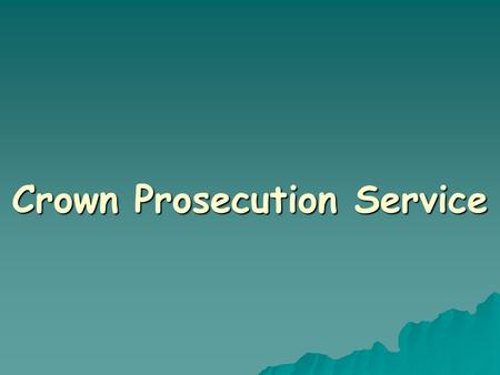 Crown Prosecution Service. Introduction  Responsible for prosecuting people in England and Wales who have been charged with a criminal offence.  It.