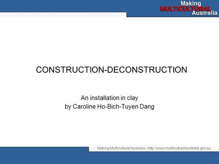 Making Multicultural Australia -  CONSTRUCTION-DECONSTRUCTION An installation in clay by Caroline Ho-Bich-Tuyen.