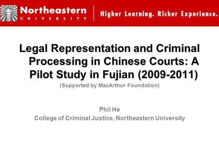 Legal Representation and Criminal Processing in Chinese Courts: A Pilot Study in Fujian (2009-2011) (Supported by MacArthur Foundation) Phil He College.