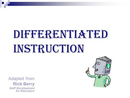 Adapted from Rick Berry Staff Development for Educators Differentiated Instruction.