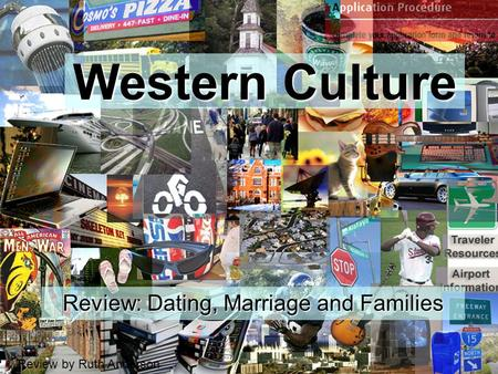 Review by Ruth Anderson Western Culture Review: Dating, Marriage and Families 1.