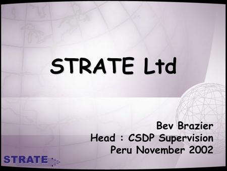 STRATE Ltd Bev Brazier Head : CSDP Supervision Peru November 2002.
