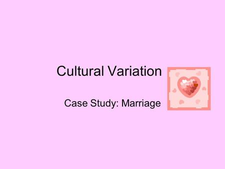 Cultural Variation Case Study: Marriage.