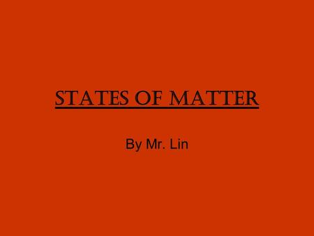 States of Matter By Mr. Lin. What is Matter? Matter is made from anything that has mass. The basic building block of mass are atoms. Atoms can also join.