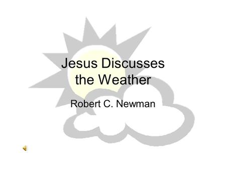 Jesus Discusses the Weather Robert C. Newman. Matthew 16:1-4 Narrates an unusual incident, the meaning of which may be easily overlooked. But the lesson.