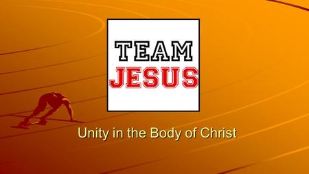 Unity in the Body of Christ. Great Sports Teams Great Military Teams.