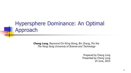 1 Hypersphere Dominance: An Optimal Approach Cheng Long, Raymond Chi-Wing Wong, Bin Zhang, Min Xie The Hong Kong University of Science and Technology Prepared.