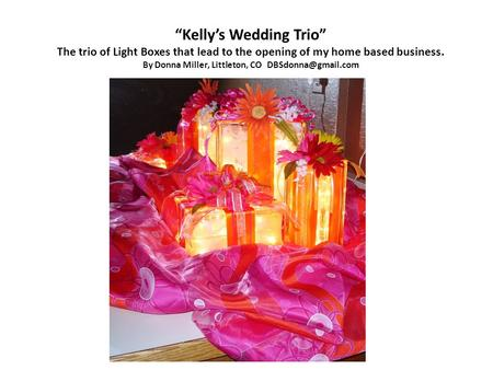 """Kelly's Wedding Trio"" The trio of Light Boxes that lead to the opening of my home based business. By Donna Miller, Littleton, CO"