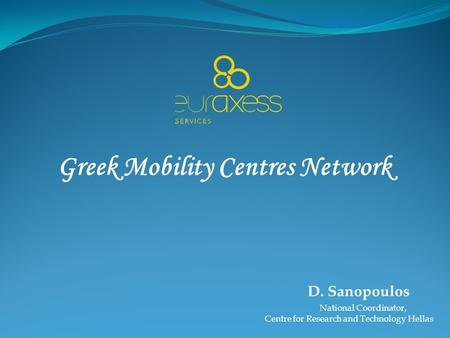 Greek Mobility Centres Network D. Sanopoulos National Coordinator, Centre for Research and Technology Hellas.