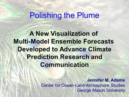 Polishing the Plume A New Visualization of Multi-Model Ensemble Forecasts Developed to Advance Climate Prediction Research and Communication Jennifer M.