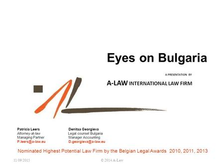 Eyes on Bulgaria A PRESENTATION BY A-LAW INTERNATIONAL LAW FIRM Nominated Highest Potential Law Firm by the Belgian Legal Awards 2010, 2011, 2013 Patricia.