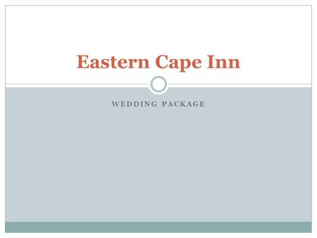 WEDDING PACKAGE Eastern Cape Inn. Available Dates May June July August September.