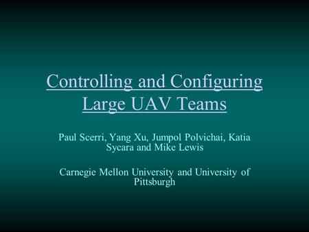 Controlling and Configuring Large UAV Teams Paul Scerri, Yang Xu, Jumpol Polvichai, Katia Sycara and Mike Lewis Carnegie Mellon University and University.