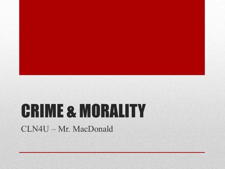 CRIME & MORALITY CLN4U – Mr. MacDonald Criminal Law in Canada According to section 91 of the Constitution, authority over criminal is given to the federal.