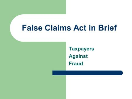 False Claims Act in Brief Taxpayers Against Fraud.