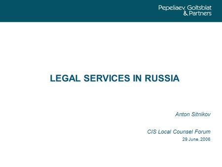 LEGAL SERVICES IN RUSSIA Anton Sitnikov CIS Local Counsel Forum 29 June, 2006.