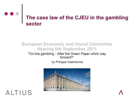 The case law of the CJEU in the gambling sector European Economic and Social Committee Hearing 6th September 2011 On-line gambling - After the Green Paper.
