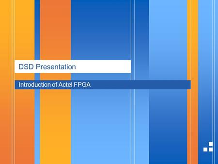 DSD Presentation Introduction of Actel FPGA. page 22015/9/11 Presentation Outline  Overview  Actel FPGA Characteristic  Actel FPGA Architecture  Actel.