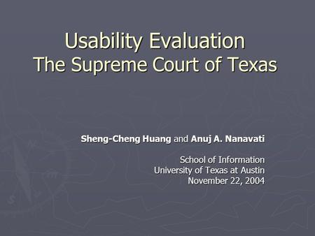Usability Evaluation The Supreme Court of Texas Sheng-Cheng Huang and Anuj A. Nanavati School of Information University of Texas at Austin November 22,
