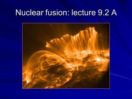 Nuclear fusion: lecture 9.2 A