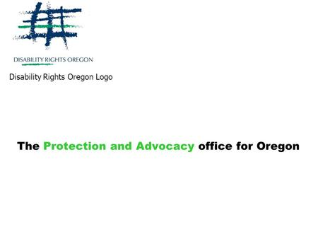 The Protection and Advocacy office for Oregon Disability Rights Oregon Logo.