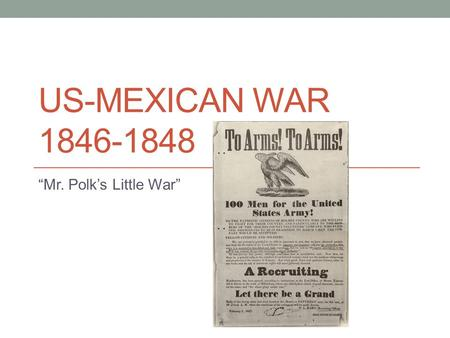 "US-MEXICAN WAR 1846-1848 ""Mr. Polk's Little War""."