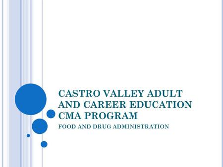 CASTRO VALLEY ADULT AND CAREER EDUCATION CMA PROGRAM FOOD AND DRUG ADMINISTRATION.