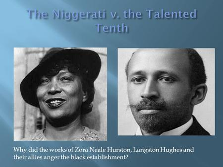 Why did the works of Zora Neale Hurston, Langston Hughes and their allies anger the black establishment?