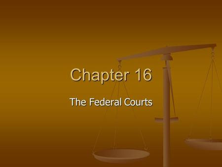Chapter 16 The Federal Courts.