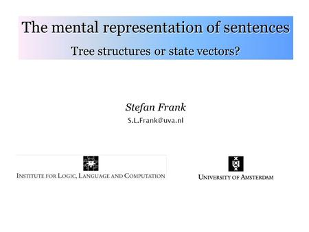 The mental representation of sentences Tree structures or state vectors? Stefan Frank